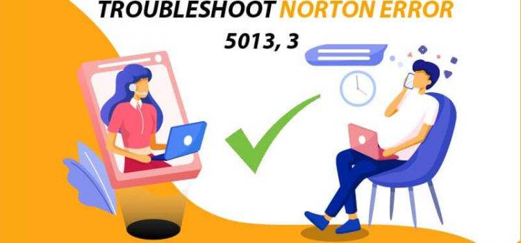 How To Fix Norton Error 5013 Issue on Windows Computer
