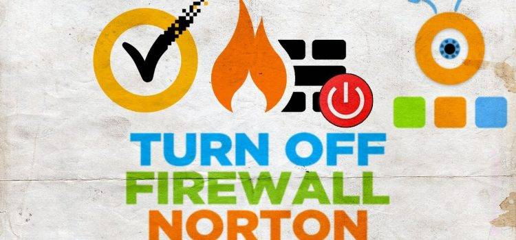 How To Turn Off Norton Firewall Temporarily If Needed