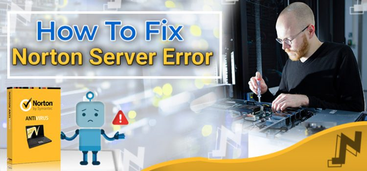 How To Fix Norton Server Error On Windows PC and MacOS