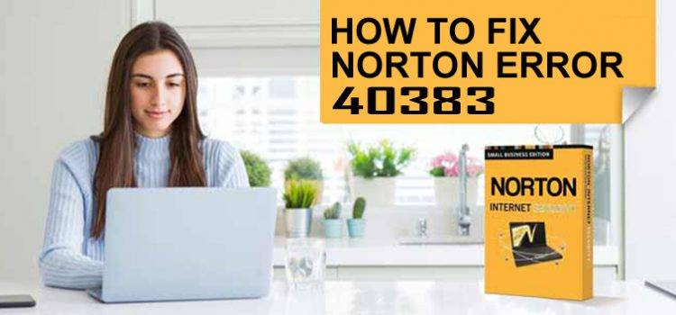 How To Fix Norton Error 40383 On Your Computer Easily