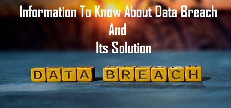Information To Know About Data Breach And Its Solution